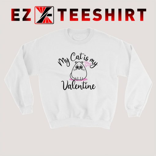 My Cat Is My Valentine Sweatshirt