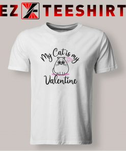 My Cat Is My Valentine T Shirt