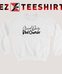Good Dog Bad Owners Sweatshirt
