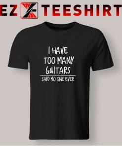 I Have Too Many Guitars T Shirt 247x296 - EzTeeShirt Ezy Buy Clothing Store