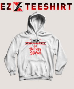 Toxic Masculinity Britney Spears Hoodie