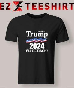 Trump 2024 I'll Be Back T Shirt