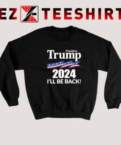 Trump 2024 I'll Be Back Sweatshirt