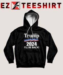 Trump 2024 I'll Be Back Hoodie