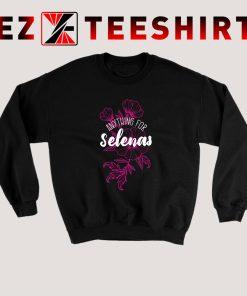 Anything For Selenas Sweatshirt