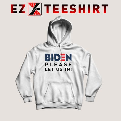 Biden Please Let Us In Hoodie 400x400 - EzTeeShirt Ezy Buy Clothing Store