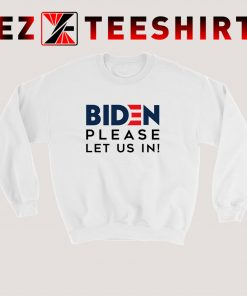 Biden Please Let Us In Sweatshirt