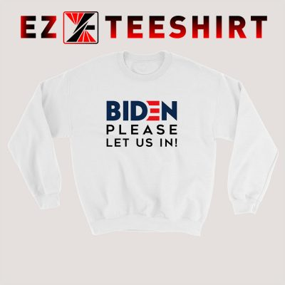 Biden Please Let Us In Sweatshirt 400x400 - EzTeeShirt Ezy Buy Clothing Store
