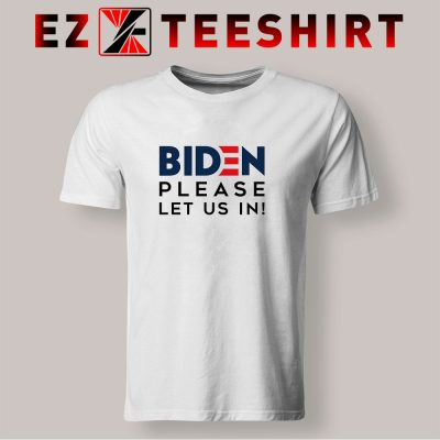 Biden Please Let Us In T Shirt 400x400 - EzTeeShirt Ezy Buy Clothing Store