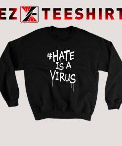 Hate Is A Virus Sweatshirt