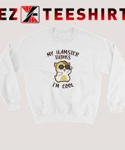 My Hamster Thinks Im Cool Sweatshirt 247x296 - EzTeeShirt Ezy Buy Clothing Store