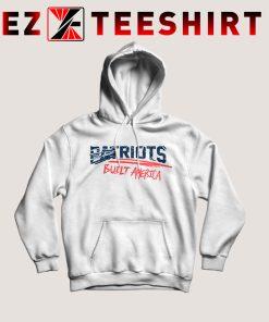 Patriots Built America Hoodie