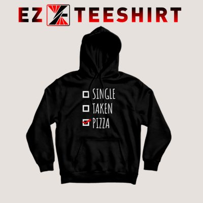 Single Taken Pizza Hoodie 400x400 - EzTeeShirt Ezy Buy Clothing Store