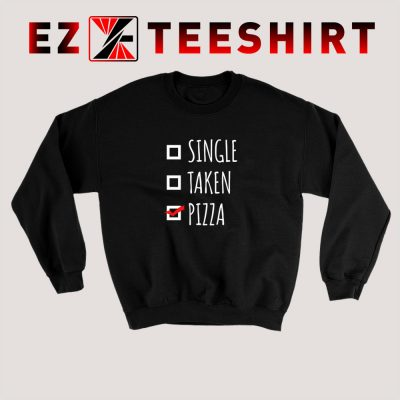 Single Taken Pizza Sweatshirt 400x400 - EzTeeShirt Ezy Buy Clothing Store