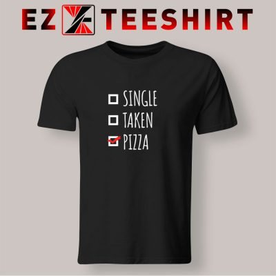 Single Taken Pizza T Shirt 400x400 - EzTeeShirt Ezy Buy Clothing Store