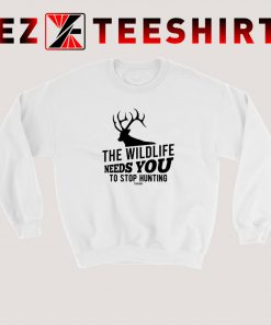 The Wildlife Needs You Stop Hunting Sweatshirt
