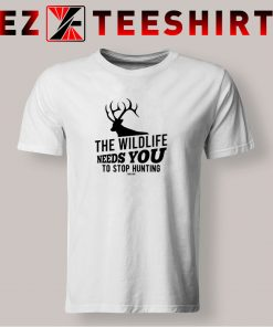 The Wildlife Needs You Stop Hunting T Shirt