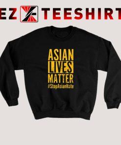 Asian Lives Matter Stop Asian Hate Sweatshirt
