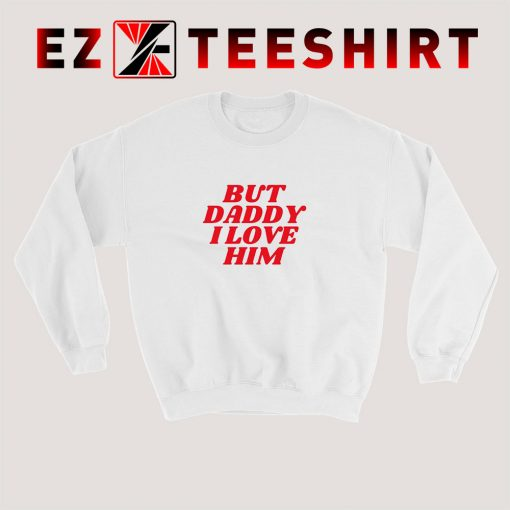 Harry Styles But Daddy I Love Him Sweatshirt