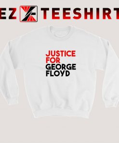 Justice For George Floyd Quote Sweatshirt