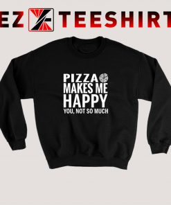 Pizza Makes Me Happy Sweatshirt