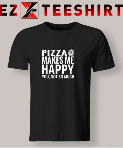 Pizza Makes Me Happy T Shirt