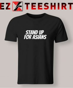 Stand Up For Asians T Shirt
