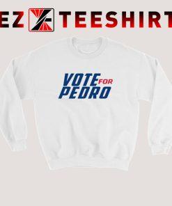 Vote For Pedro Sweatshirt