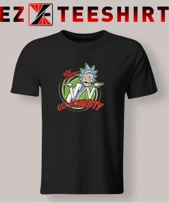 You Gotta Get Schwifty T Shirt