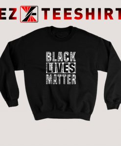 Black Lives Matter George Floyd Quote Sweatshirt