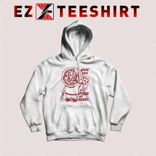 Giving You A Pizza Hoodie