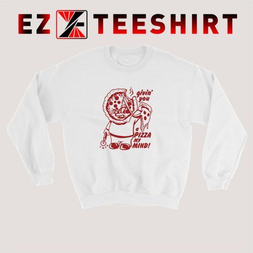 Giving You A Pizza Sweatshirt