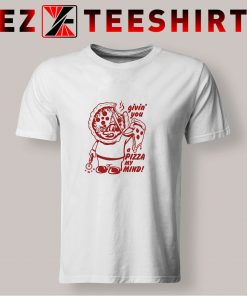 Giving You A Pizza T Shirt