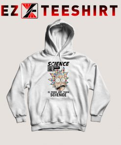 Rick And Morty Science Is More Hoodie
