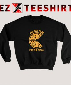 Just Here For The Pizza Sweatshirt
