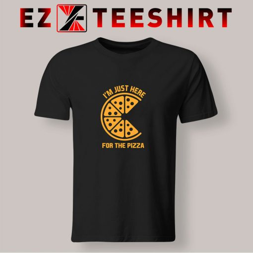 Just Here For The Pizza T Shirt