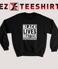 Black Lives Matter Justice For George Floyd Sweatshirt
