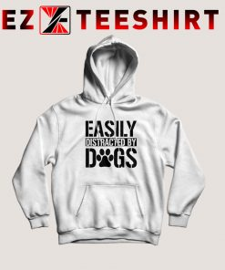 Easily Distracted By Dog Hoodie