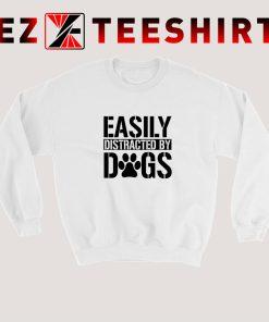 Easily Distracted By Dog Sweatshirt