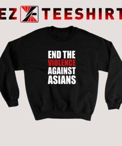 End The Violence Against Asians Sweatshirt