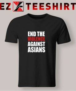 End The Violence Against Asians T Shirt